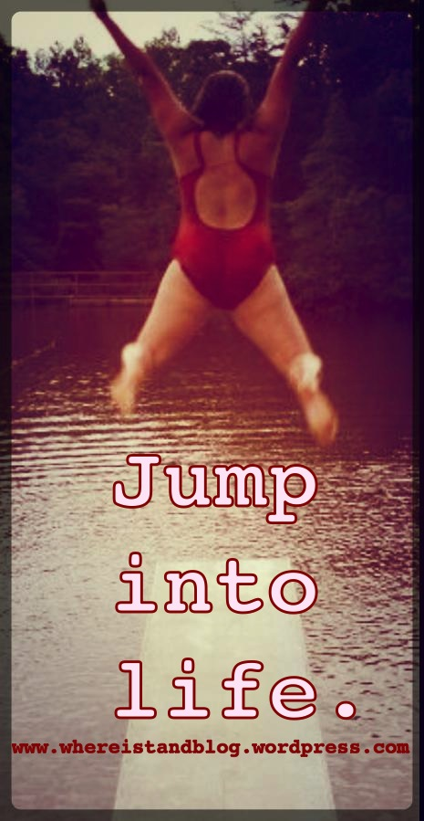 Jump into life.