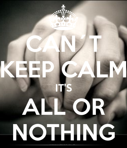 can-t-keep-calm-its-all-or-nothing